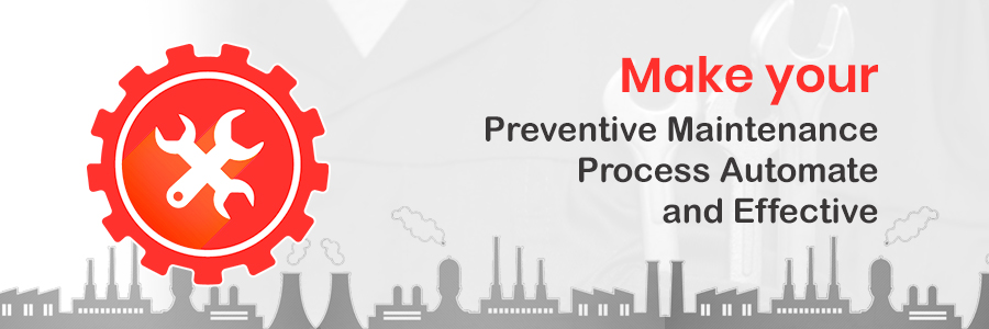 Make your Preventive Maintenance Process Automate and Effective