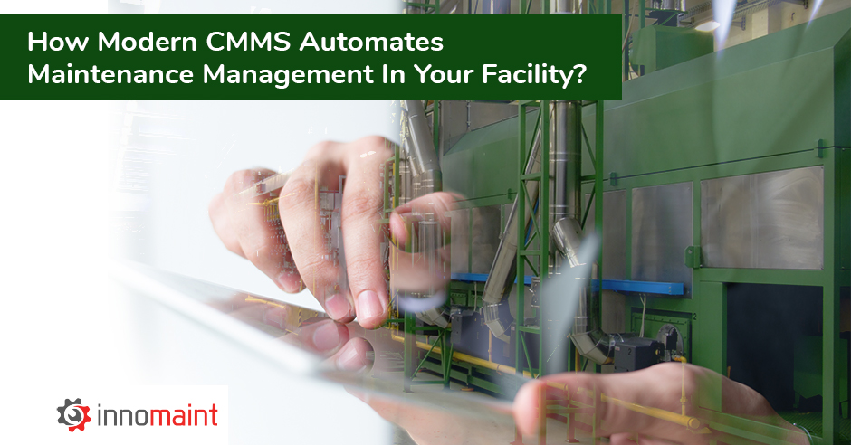 How Modern CMMS Automates Maintenance Management In Your Facility
