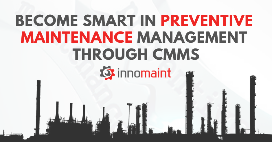 Become smart in preventive maintenance management through CMMS