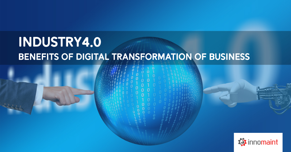 Industry 4.0: Benefits of Digital Transformation of Business