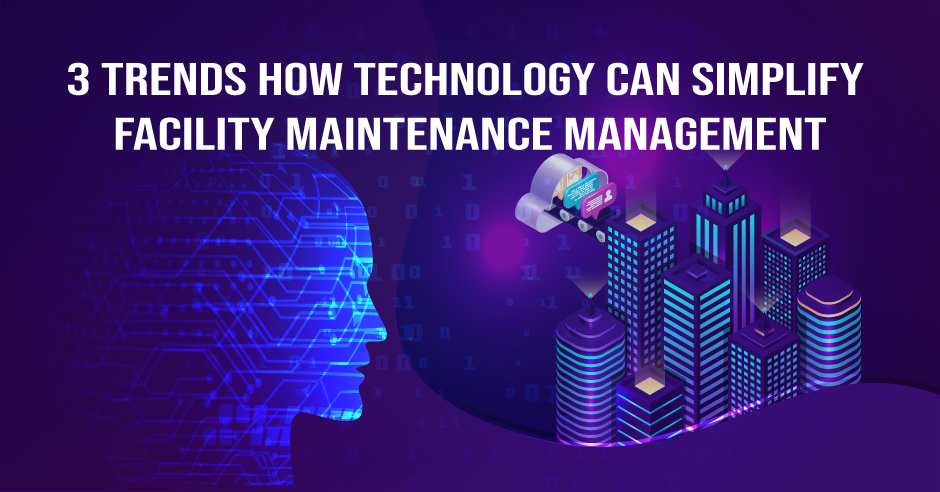 3 Trends How Technology Can Simplify Facility Maintenance Management