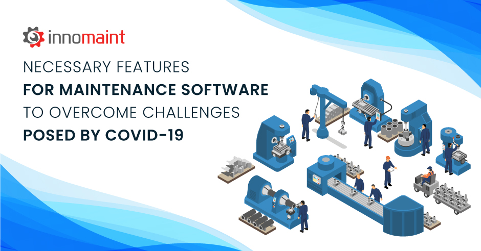 Necessary Features for Maintenance Software to Overcome Challenges posed by