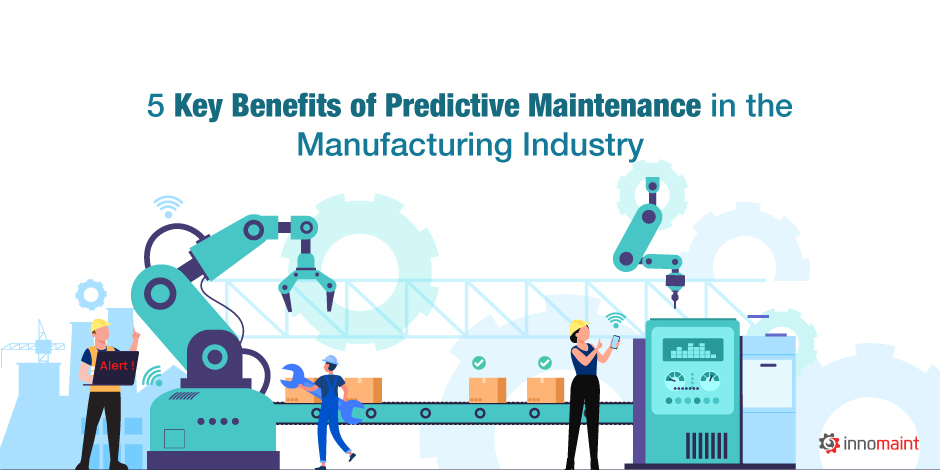 5 Key Benefits of Predictive Maintenance in the Manufacturing Industry